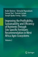 Improving the Profitability, Sustainability and Efficiency of Nutrients Through Site Specific Fertilizers Recommendations in West African Agro-Ecosystems Volume 2 by Andre Bationo