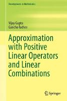 Approximation with Positive Linear Operators and Linear Combinations by Vijay Gupta, Gancho Tachev