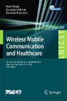 Wireless Mobile Communication and Healthcare 6th International Conference, MobiHealth 2016, Milan, Italy, November 14-16, 2016, Proceedings by Paolo Perego