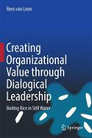 Creating Organizational Value through Dialogical Leadership Boiling Rice in Still Water by Rens Van Loon