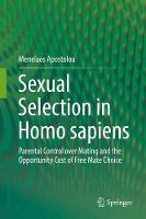 Sexual Selection in Homo sapiens Parental Control over Mating and the Opportunity Cost of Free Mate Choice by Menelaos Apostolou
