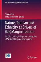 Nature, Tourism and Ethnicity as Drivers of (De)Marginalization Insights to Marginality from Perspective of Sustainability and Development by Stanko Pelc
