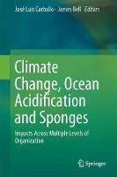 Climate Change, Ocean Acidification and Sponges Impacts Across Multiple Levels of Organization by Jose Luis Carballo