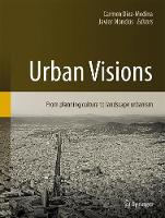 Urban Visions From Planning Culture to Landscape Urbanism by Javier Monclus
