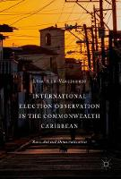 International Election Observation in the Commonwealth Caribbean Race, Aid and Democratization by Lisa Ann Vasciannie