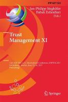 Trust Management XI 11th IFIP WG 11.11 International Conference, IFIPTM 2017, Gothenburg, Sweden, June 12-16, 2017, Proceedings by Jan-Philipp Steghofer