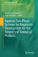 Aqueous Two-Phase Systems for Bioprocess Development for the Recovery of Biological Products by Marco Rito-Palomares