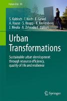 Urban Transformations Sustainable urban development through resource efficiency, quality of life and resilience by Sigrun Kabisch