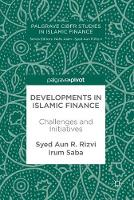 Developments in Islamic Finance Challenges and Initiatives by Syed Aun R. Rizvi