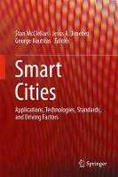 Smart Cities Applications, Technologies, Standards, and Driving Factors by Stan McClellan