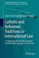 Catholic and Reformed Traditions in International Law A Comparison Between the Suarezian and the Grotian Concept of Ius Gentium by Paulo Emilio Vauthier Borges de Macedo