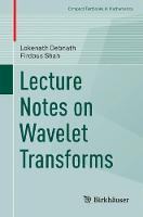 Lecture Notes on Wavelet Transforms by Lokenath Debnath, Firdous Shah