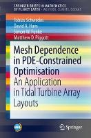 Mesh Dependence in PDE-Constrained Optimisation An Application in Tidal Turbine Array Layouts by Tobias Schwedes, David A. Ham, Simon W. Funke, Matthew D. Piggott