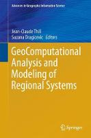 GeoComputational Analysis and Modeling of Regional Systems by Jean-Claude Thill