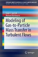 Modeling of Gas-to-Particle Mass Transfer in Turbulent Flows by Sean C. Garrick, Michael Buhlmann
