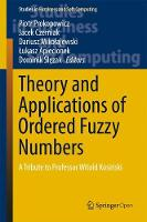 Theory and Applications of Ordered Fuzzy Numbers A Tribute to Professor Witold Kosinski by Piotr Prokopowicz
