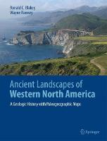 Ancient Landscapes of Western North America A Geologic History with Paleogeographic Maps by Ronald C. Blakey, Wayne Ranney