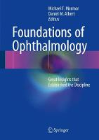 Foundations of Ophthalmology Great Insights that Established the Discipline by Daniel M. Albert
