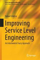Improving Service Level Engineering An Intuitionistic Fuzzy Approach by Roland Schutze