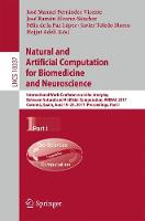 Natural and Artificial Computation for Biomedicine and Neuroscience International Work-Conference on the Interplay Between Natural and Artificial Computation, IWINAC 2017, Corunna, Spain, June 19-23,  by Jose Manuel Ferrandez Vicente