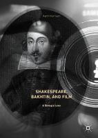 Shakespeare, Bakhtin, and Film A Dialogic Lens by Keith Harrison