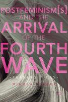 Postfeminism(s) and the Arrival of the Fourth Wave Turning Tides by Nicola Rivers