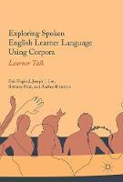 Exploring Spoken English Learner Language Using Corpora Learner Talk by Eric Friginal, Joseph J. Lee, Brittany Polat, Audrey Roberson