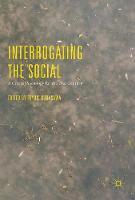 Interrogating the Social A Critical Sociology for the 21st Century by Fuyuki Kurasawa