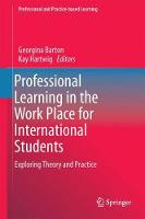 Professional Learning in the Work Place for International Students Exploring Theory and Practice by Georgina Barton