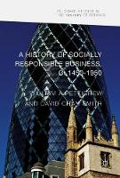 A History of Socially Responsible Business, c.1600-1950 by William A. Pettigrew