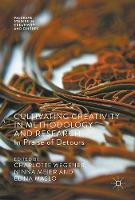 Cultivating Creativity in Methodology and Research In Praise of Detours by Charlotte Wegener