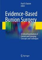 Evidence-Based Bunion Surgery A Critical Examination of Current and Emerging Concepts and Techniques by Paul D. Dayton
