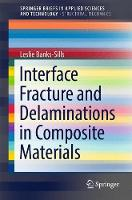 Interface Fracture and Delaminations in Composite Materials by Leslie Banks-Sills