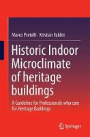 Historic Indoor Microclimate of the Heritage Buildings A Guideline for Professionals who care for Heritage Buildings by Kristian Fabbri