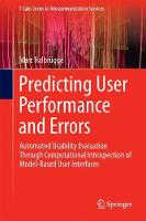 Predicting User Performance and Errors Automated Usability Evaluation Through Computational Introspection of Model-Based User Interfaces by Marc Halbrugge