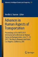 Advances in Human Aspects of Transportation Proceedings of the AHFE 2017 International Conference on Human Factors in Transportation, July 17? 21, 2017, The Westin Bonaventure Hotel, Los Angeles, Cali by Professor Neville A. Stanton