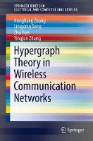 Hypergraph Theory in Wireless Communication Networks by Lingyang Song, Zhu Han