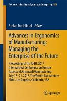 Advances in Ergonomics of Manufacturing: Managing the Enterprise of the Future Proceedings of the AHFE 2017 International Conference on Human Aspects of Advanced Manufacturing, July 17-21, 2017, The W by Stefan Trzcielinski