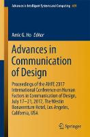 Advances in Communication of Design Proceedings of the AHFE 2017 International Conference on Human Factors in Communication of Design, July 17? 21, 2017, The Westin Bonaventure Hotel, Los Angeles, Cal by Amic G. Ho