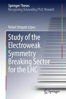 Study of the Electroweak Symmetry Breaking Sector for the LHC by Rafael Delgado Lopez