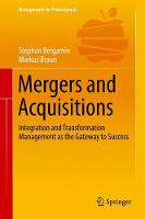 Mergers and Acquisitions Integration and Transformation Management as the Gateway to Success by Markus Braun, Stephan Bergamin