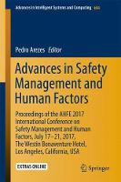 Advances in Safety Management and Human Factors Proceedings of the AHFE 2017 International Conference on Safety Management and Human Factors, July 17-21, 2017, The Westin Bonaventure Hotel, Los Angele by Pedro Arezes