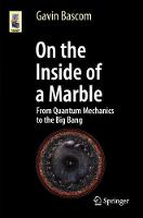 On the Inside of a Marble From Quantum Mechanics to the Big Bang by Gavin Bascom