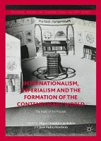 Internationalism, Imperialism and the Formation of the Contemporary World The Pasts of the Present by Miguel Bandeira Jeronimo