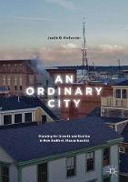 An Ordinary City Planning for Growth and Decline in New Bedford, Massachusetts by Justin B. Hollander