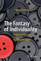 The Fantasy of Individuality On The Sociohistorical Construction Of the Modern Subject by Almudena Hernando