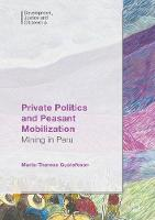 Private Politics and Peasant Mobilization Mining in Peru by Maria-Therese Gustafsson