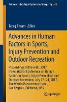 Advances in Human Factors in Sports, Injury Prevention and Outdoor Recreation Proceedings of the AHFE 2017 International Conference on Human Factors in Sports, Injury Prevention and Outdoor Recreation by Tareq Ahram