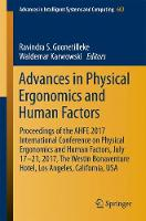 Advances in Physical Ergonomics and Human Factors Proceedings of the AHFE 2017 International Conference on Physical Ergonomics and Human Factors, July 17-21, 2017, The Westin Bonaventure Hotel, Los An by Waldemar Karwowski