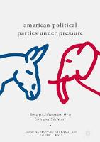 American Political Parties Under Pressure Strategic Adaptations for a Changing Electorate by Chapman Rackaway